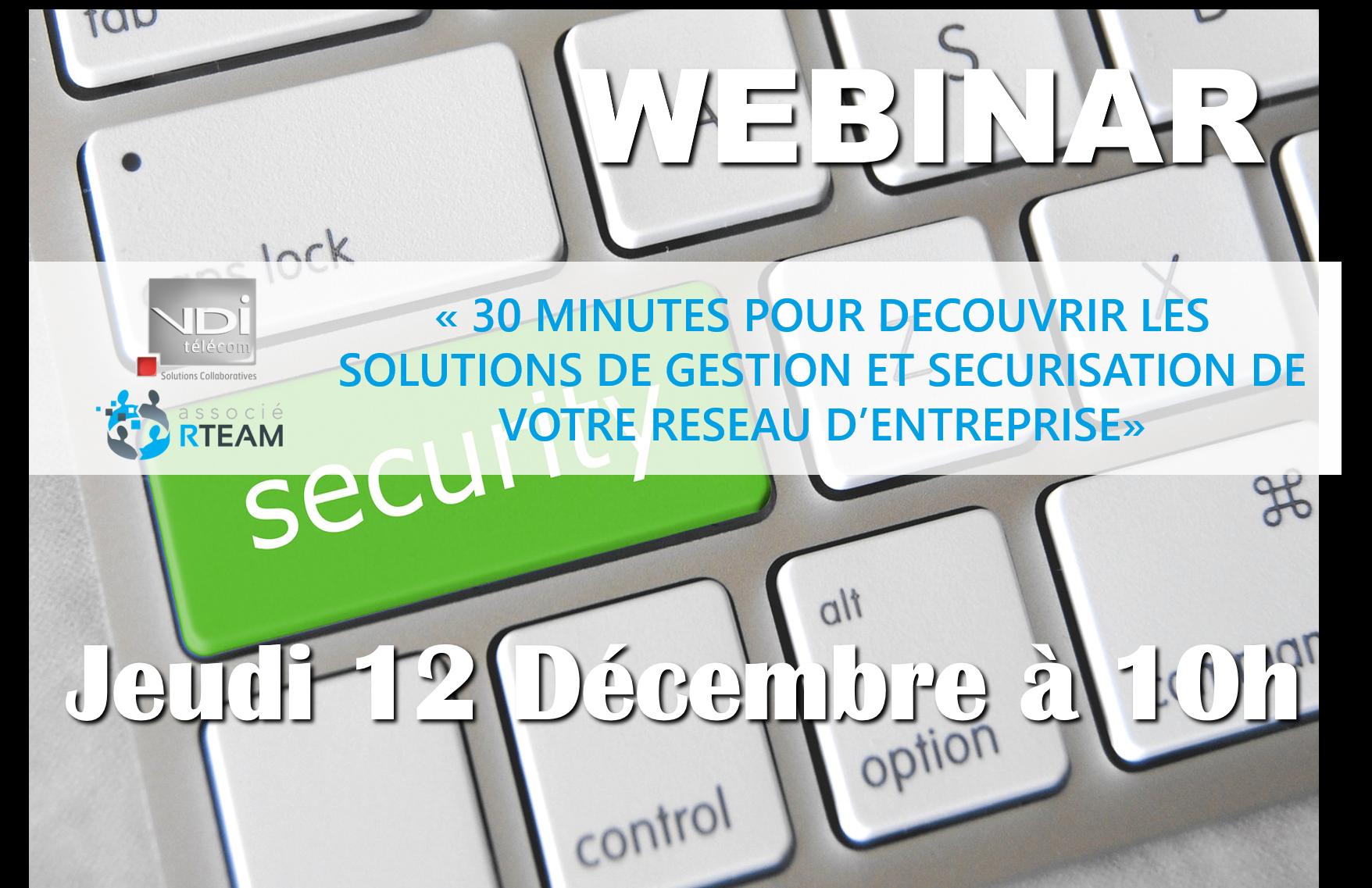 30 minutes pour découvrir les solutions de gestion et sécurisation de votre réseau